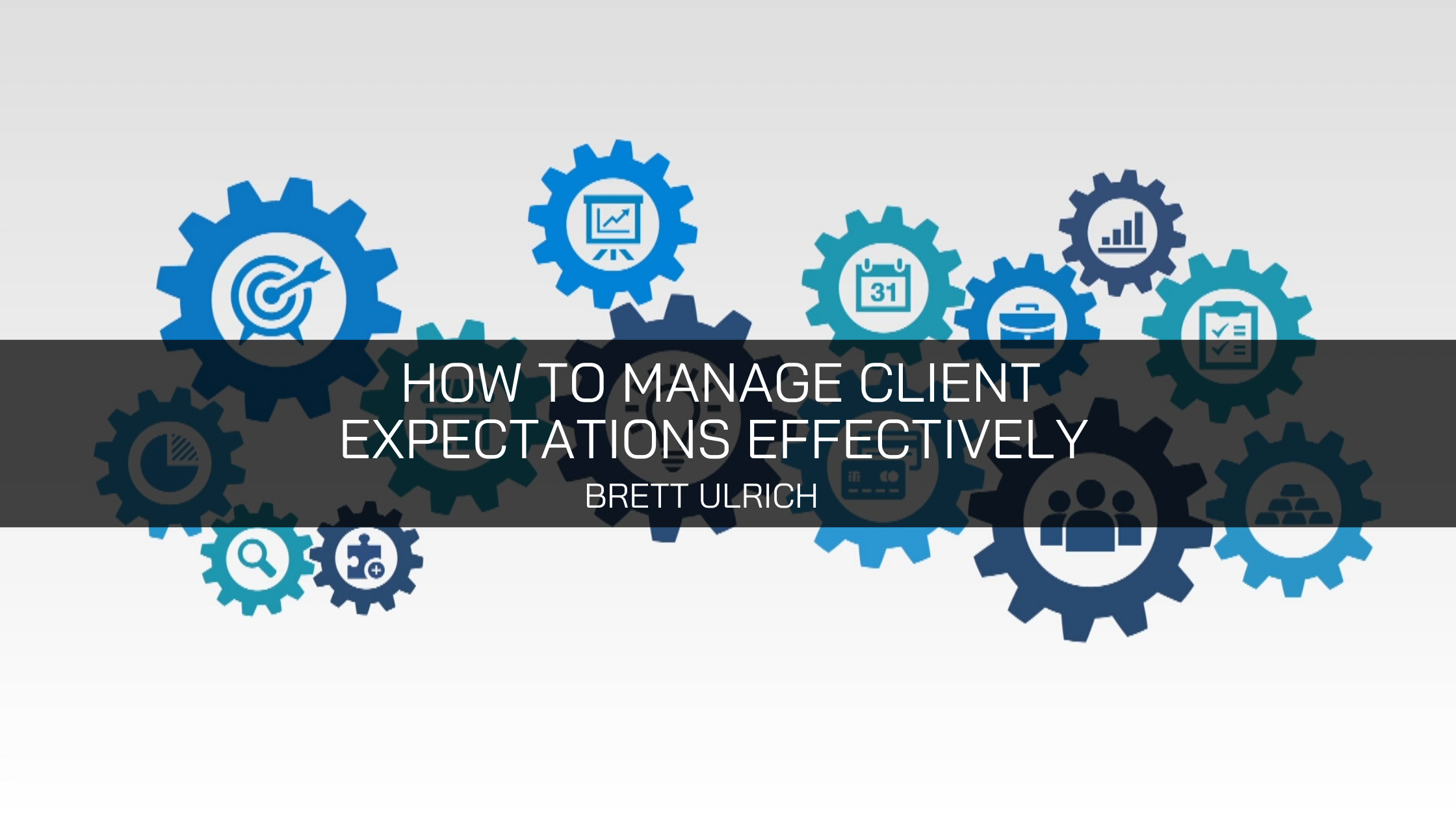 Brett Ulrich of Fredericksburg Talks About How to Manage Client Expectations Effectively