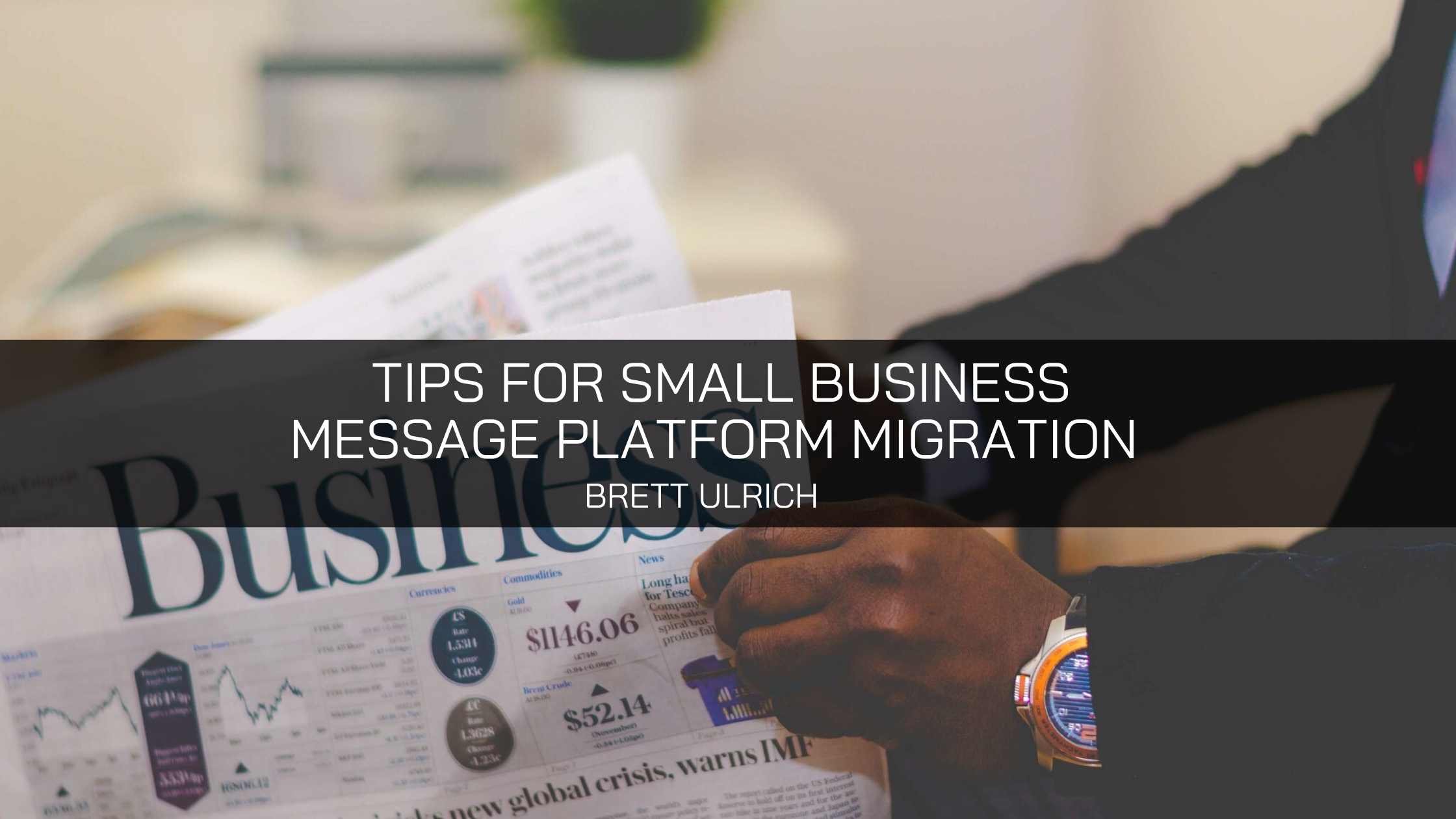 Brett Ulrich Provides Tips for Small Business Message Platform Migration